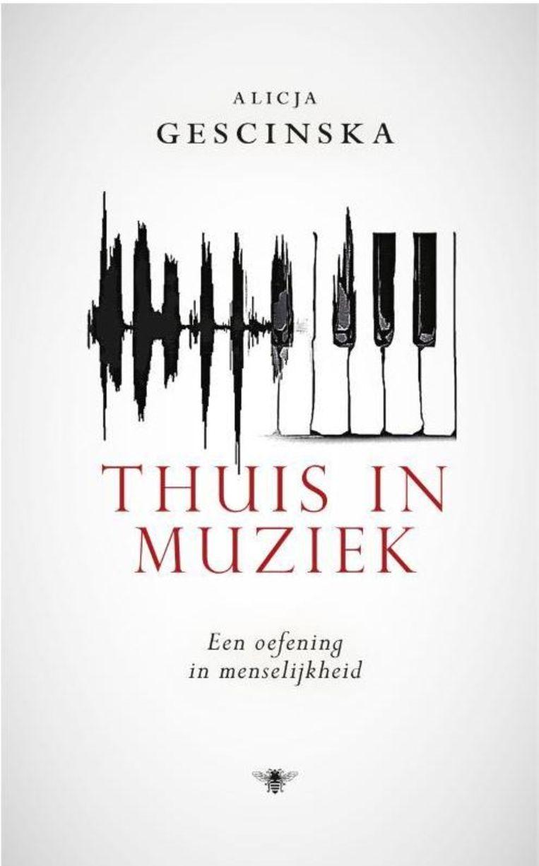 Thuis in muziek Alicja Gescinska. De Bezige Bij €18,99.  Beeld rv