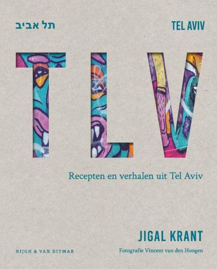 Het Boek TLV, recepten en verhalen uit Tel Aviv, van Jigal Krant. Beeld