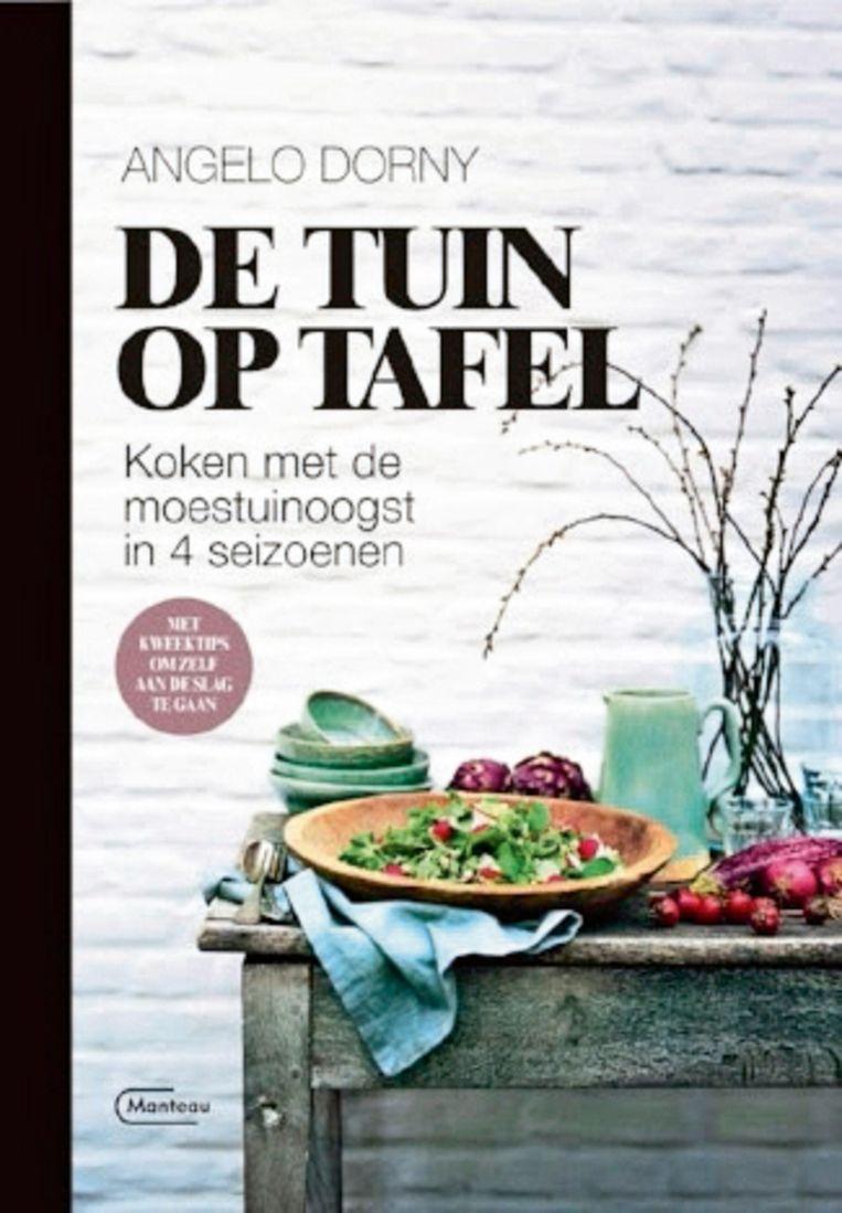 'De tuin op tafel' van Angelo Dorny, Uitgeverij Manteau, € 24,99, vanaf 26 september te koop.