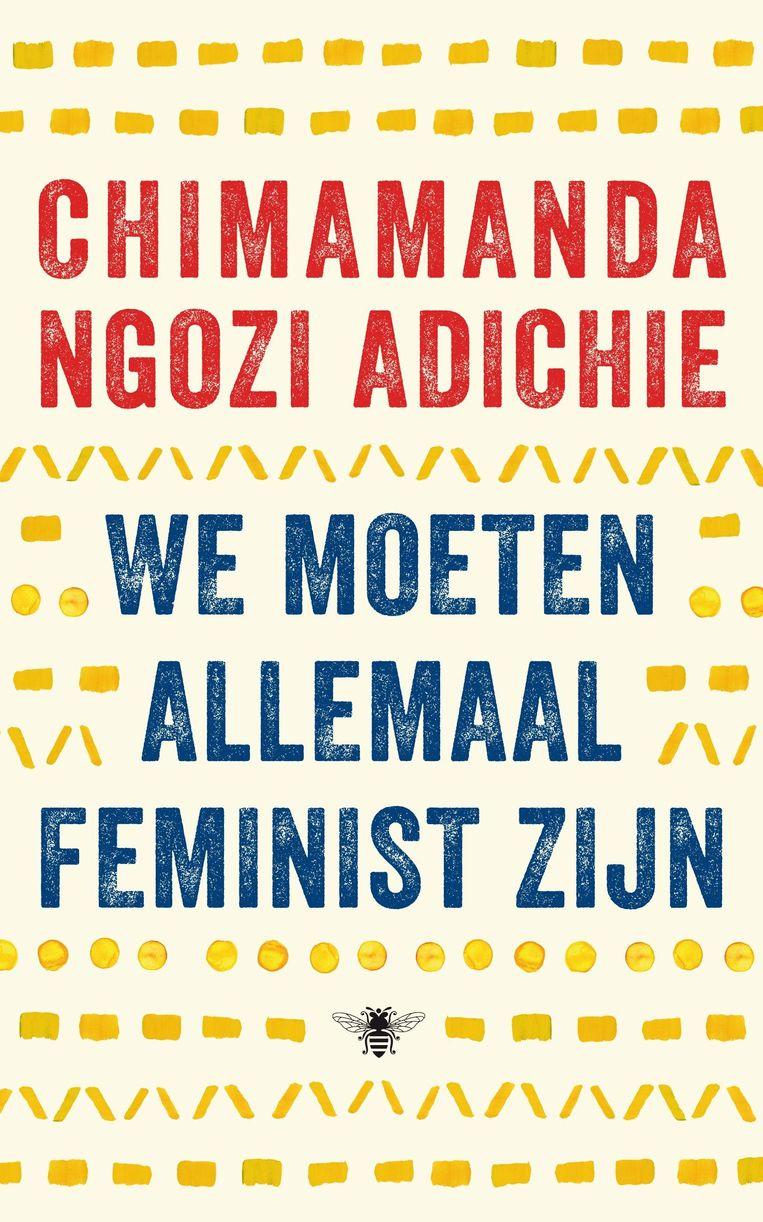 Chimamanda Ngozi Adichie (non-fictie) 'We moeten allemaal feminist zijn' Uit het Engels vertaald door Hien Montijn. De Bezige Bij; 80 pagina's; euro 4,99. Beeld rv