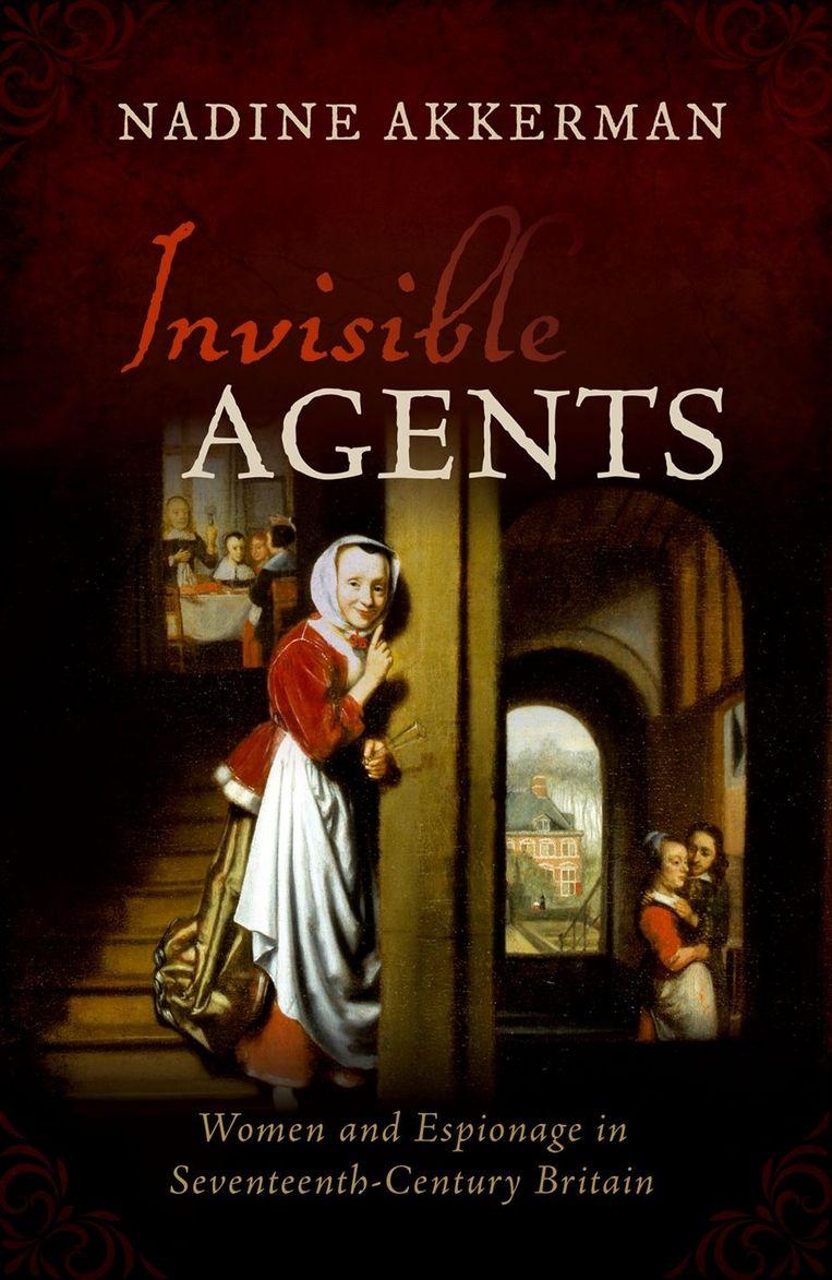 Nadine Akkerman, Invisible Agents: Women and Espionage in Seventeenth-Century Britain. Beeld