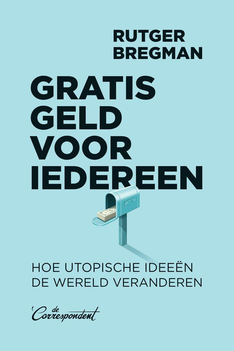 Rutger Bregman: Gratis geld voor iedereen. Ontwerp Harald Dunnink, omslag Leon Postma (2014).  Beeld De Correspondent