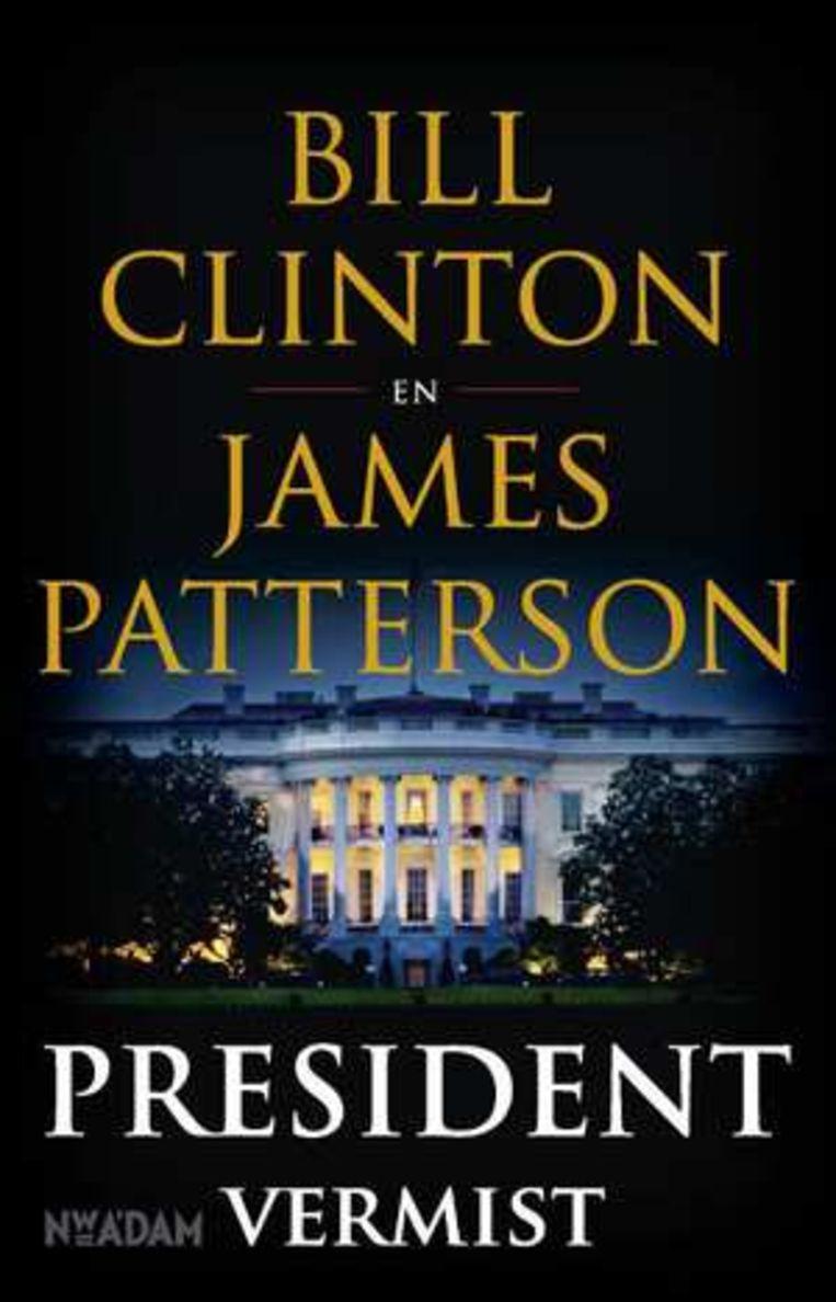 Cover van President vermist, thriller van Bill Clinton en James Patterson. Beeld Uitgeverij Nieuw Amsterdam