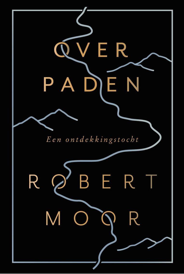 Robert Moor: Over paden – Een ontdekkingstocht. Beeld Uitgeverij Ten Have