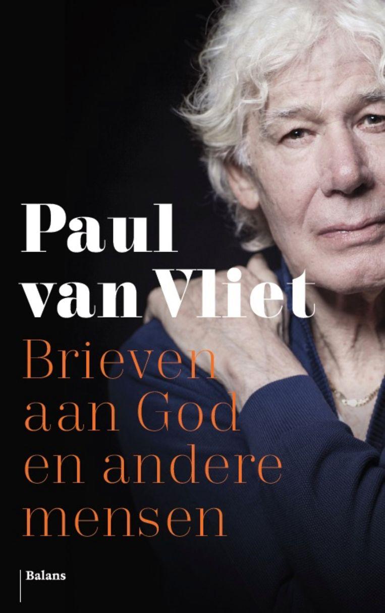 Paul van Vliet; Brieven aan God en andere mensen; Balans; 224 pagina's, 19,99 euro. Beeld null