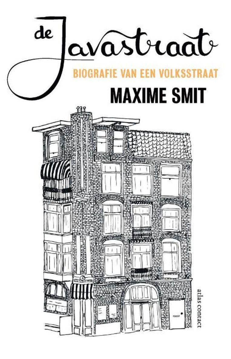 Maxime Smit: De Javastraat. Biografie van een Volksstraat, €19,99 Beeld Atlas Contact