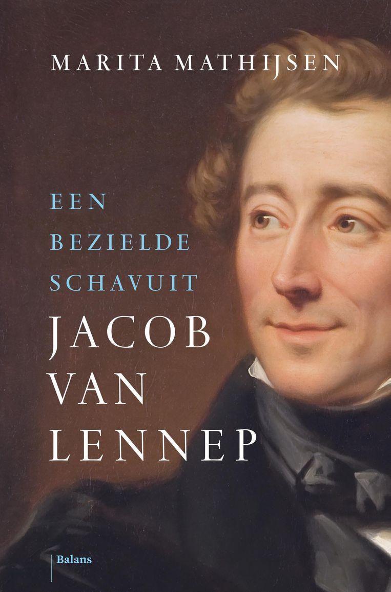 Non-fictie Marita Mathijsen Jacob van Lennep Een bezielde schavuit Balans; 592 pagina's; 39,95 euro Beeld