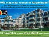 Debat: wie mag waar wonen in Wageningen?