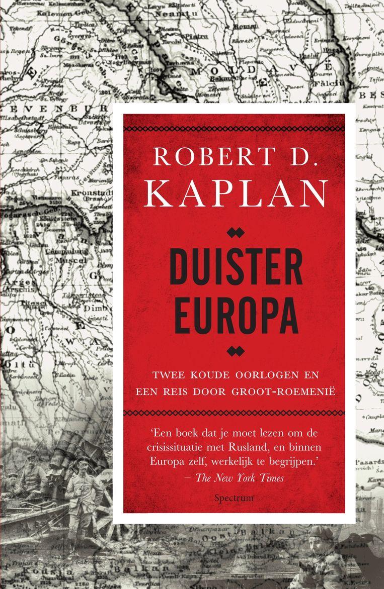 Het nieuwste boek van Robert D. Kaplan 'Duister Europa. Twee koude oorlogen en een reis door Groot-Roemenië. Beeld TRBEELD