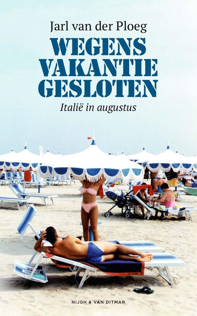 Jarl van der Ploeg: Wegens vakantie gesloten – Italië in augustus.  Nijgh & Van Ditmar; € 20,- Beeld