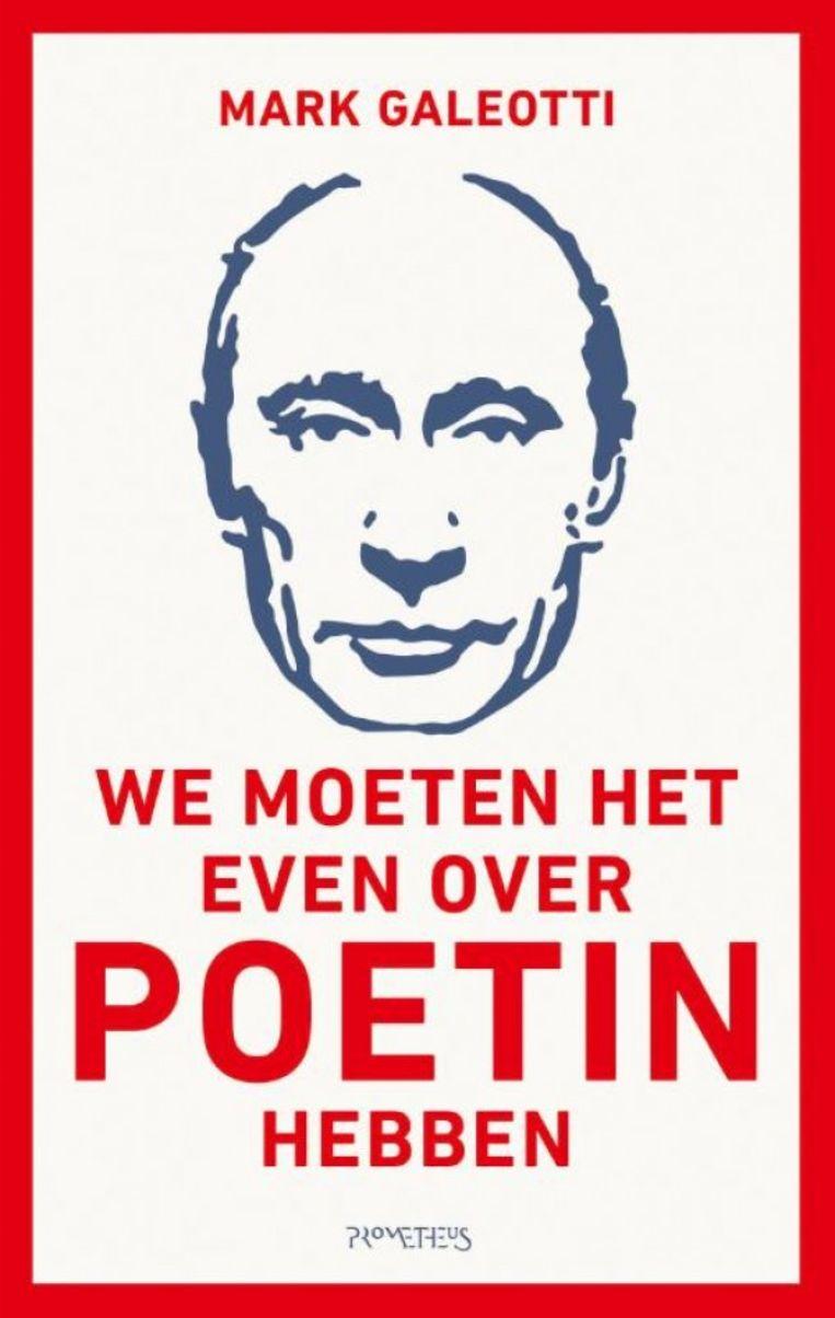 Mark Galeotti: We moeten het even over Poetin hebben.   Prometheus, €16,99 Beeld