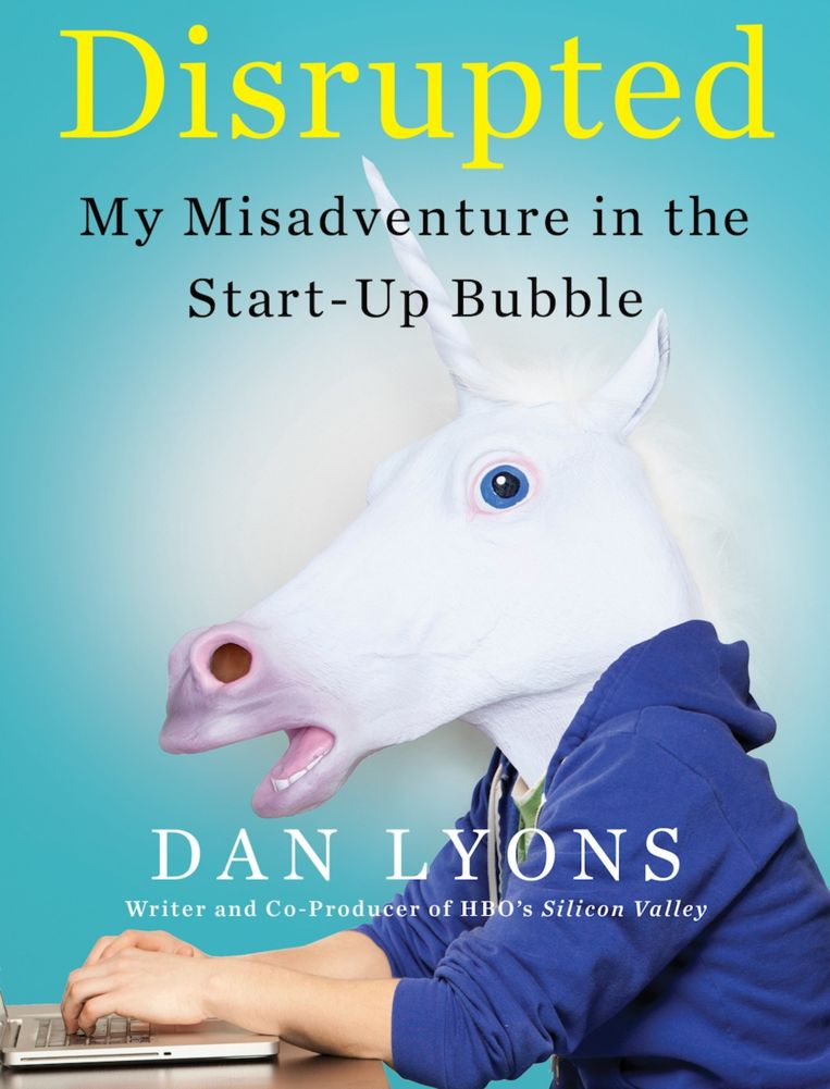Dan Lyons: Disrupted - My Misadventure in the Start-Up Bubble Beeld .