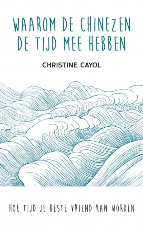 3 sterren Christine Cayol: Waarom de Chinezen de tijd mee hebben – Hoe tijd je beste vriend kan worden. Ten Have; 256 pagina's; € 20,-. Beeld