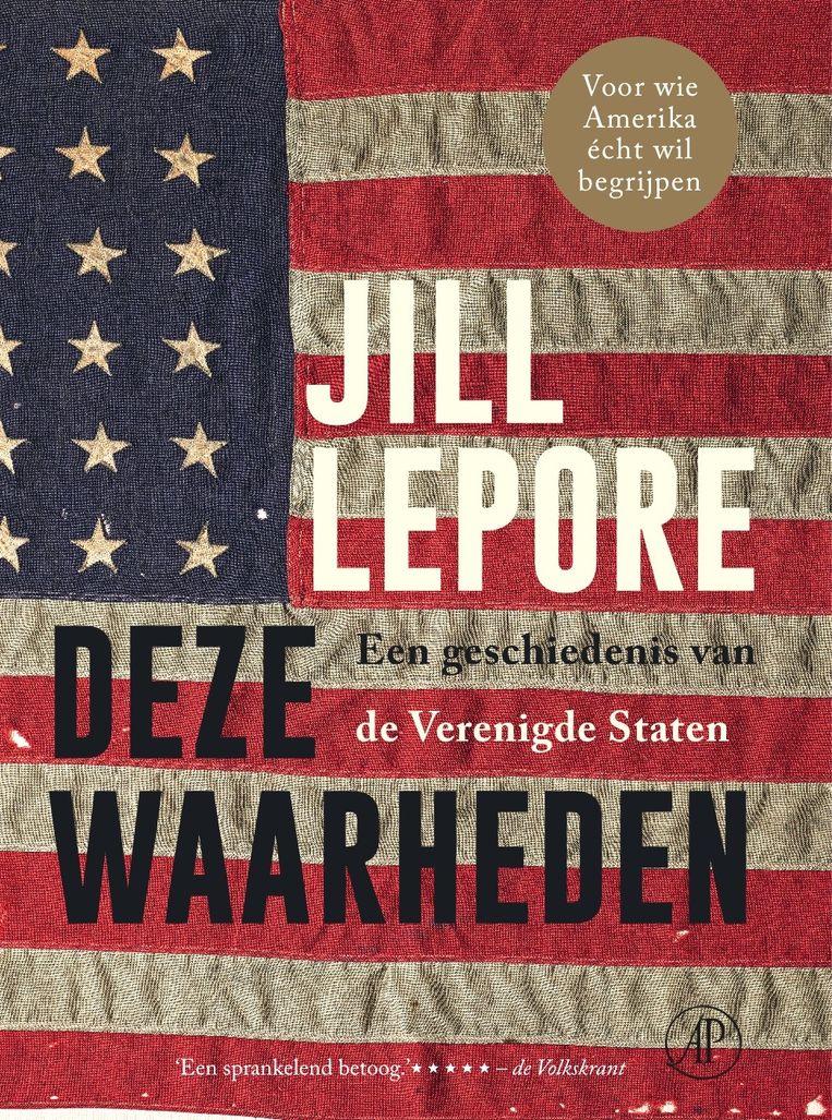 Jill Lepore: Deze waarheden. Omslag Studio Jan de Boer. De Arbeiderspers, 2020. Beeld