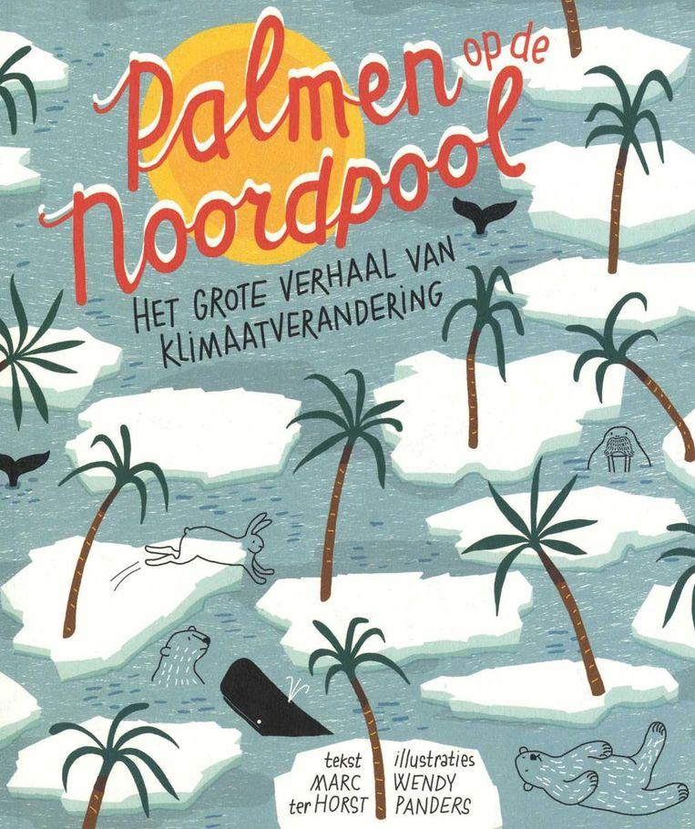 Palmen op de Noordpool, één van de genomineerden voor de Jan Wolkers Literatuurprijs. Beeld Marc ter Horst en Wendy Panders
